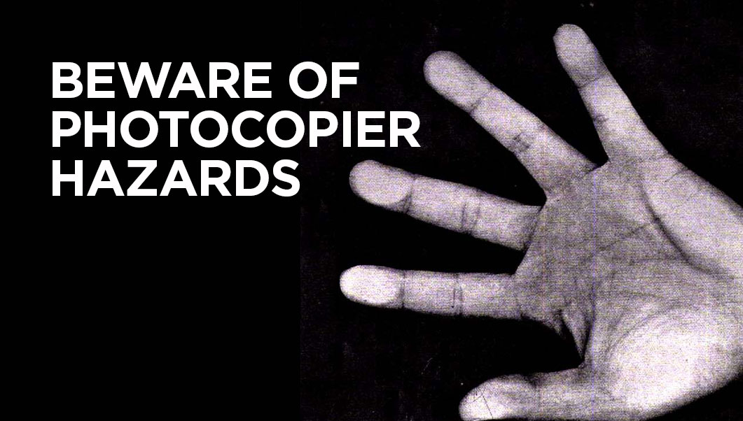 Beware of Photocopier Hazards